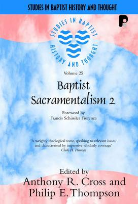 Baptist Sacramentalism 2 - Studies in Baptist History and Thought 25 (Paperback)