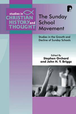 The Sunday School Movement: Studies in the Growth and Decline of Sunday Schools - Studies in Christian History and Thought (Paperback)