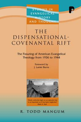 The Dispensational-Covenantal Rift: The Fissuring of American Evangelical Theology from 1936-1944 - Studies in Evangelical History & Thought (Paperback)