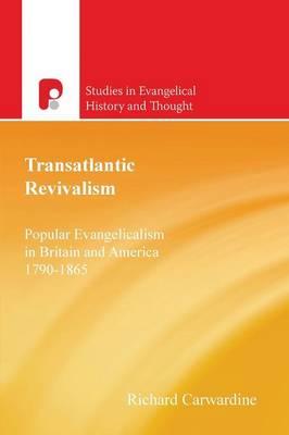 Transatlantic Revivalism: Popular Evangelicalism in Britain and America, 1790 - 1865 (Paperback)