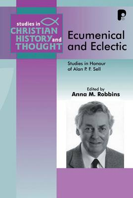 Ecumenical and Eclectic: Studies in Honour of Alan P.F. Sell - Studies in Christian History and Thought (Paperback)