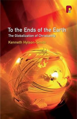 To the Ends of the Earth: The Globalization of Christianity (Paperback)