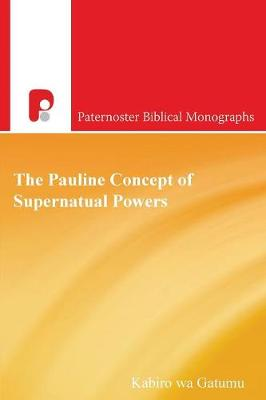 The Pauline Concept of Supernatural Powers: A Reading from the African Worldview (Paperback)