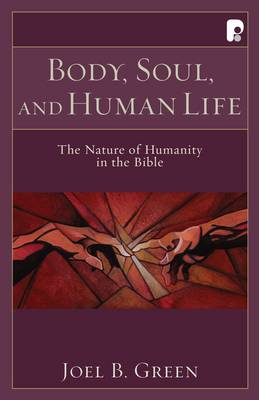Body, Soul and Human Life: The Nature of Humanity in the Bible (Paperback)