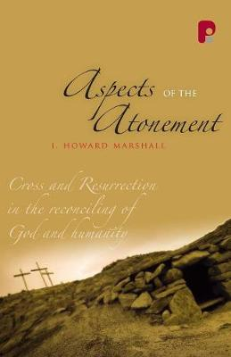 Aspects of the Atonement: Cross and Resurrection in the Reconciling of God and Humanity (Paperback)