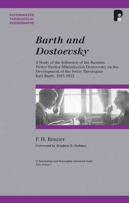 Barth and Dostoevsky: A Study of the Influence of the Russian Writer Fyodor Mikhailovich Dostoevsky on the Development of the Swiss Theologi - Paternoster Biblical & Theological Monographs (Paperback)