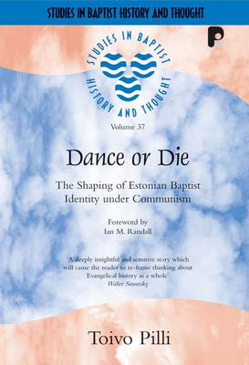 Dance or Die: The Shaping of Estonian Baptist Identity Under Communism - Studies in Baptist History and Thought 37 (Paperback)