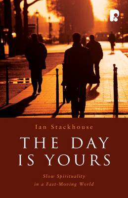 The Day is Yours: Slow Spirituality in a Fastmoving World (Paperback)
