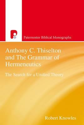 Anthony C Thiselton and the Grammar of Hermeneutics - Paternoster Biblical Monographs (Paperback)