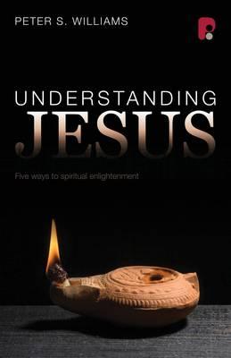Understanding Jesus: Five Ways to Spiritual Enlightenment (Paperback)
