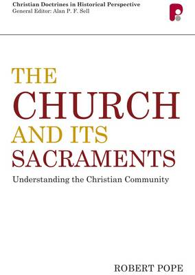 The Church and Its Sacraments: Understanding the Christian Community (Paperback)