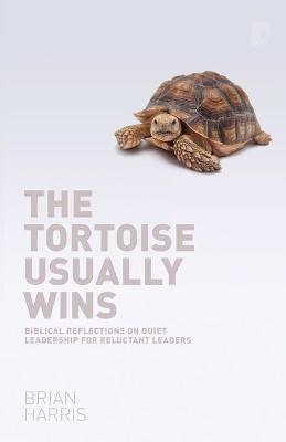 The Tortoise Usually Wins: Biblical Reflections on Quiet Leadership for Reluctant Leaders: Biblical Reflections on Quiet Leadership for Reluctant Leaders (Paperback)