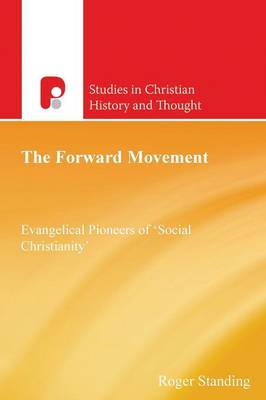 The Forward Movement: Evangelical Pioneers of 'Social Christianity' - Studies in Christian History and Thought (Paperback)