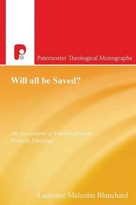 Will All be Saved?: An Assessment of Universalism in Western Theology - Paternoster Biblical & Theological Monographs (Paperback)