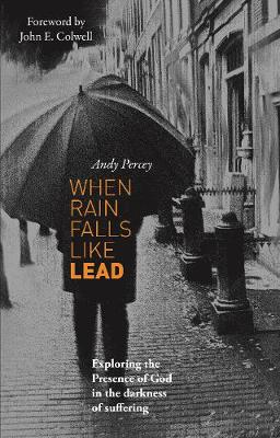 When Rain Falls Like Lead: Exploring the Presence of God in the Darkness of Suffering (Paperback)