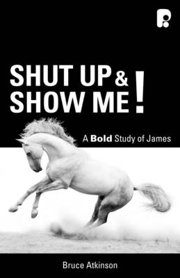 Shut up and Show Me!: A Bold Study on James (Paperback)