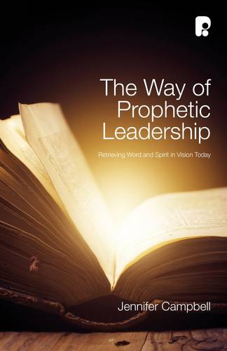 The Way of Prophetic Leadership: Retrieving Word & Spirit in Vision Today (Paperback)