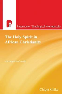 The Holy Spirit in African Christianity: An Empirical Study - Paternoster Biblical & Theological Monographs (Paperback)