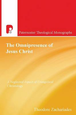 The Omnipresence of Jesus Christ: A Neglected Aspect of Evangelical Christology - Paternoster Theological Monographs (Paperback)