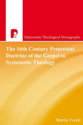 The 16th Century Protestant Doctrine of the Gospel in Systematic Theology - Paternoster Theological Monographs (Paperback)