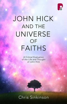 John Hick and the Universe of Faiths: A Critical Evaluation of the Life and Thought of John Hick (Paperback)