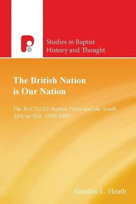 The British Nation is Our Nation: The Bacsanz Baptist Press and the South African War, 1899-1902 - Studies in Baptist History and Thought (Paperback)