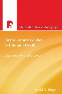 First-Century Guides to Life and Death: Epictetus, Philo and Peter - Paternoster Biblical Monographs (Paperback)