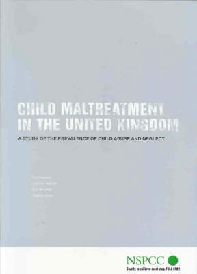 Child Maltreatment in the United Kingdom: A Study of the Prevalence of Child Abuse and Neglect - Policy, Practice, Research S. (Paperback)