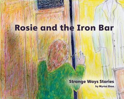 Rosie and the Iron Bar - Strange Ways Stories 1 (Paperback)