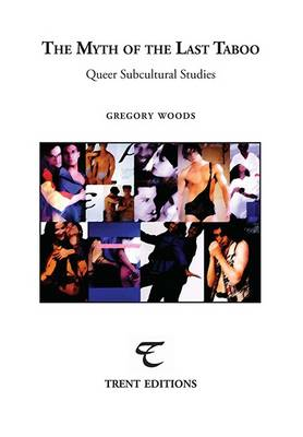 The Myth of the Last Taboo: Queer Subcultural Studies 2016 - Trent Essays (Paperback)