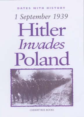 Hitler Invades Poland: 1 September 1939 - Dates with History (Hardback)