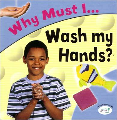 Wash My Hands? - Why Must I? S. (Paperback)