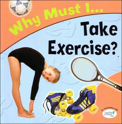 Take Exercise? - Why Must I? S. (Paperback)