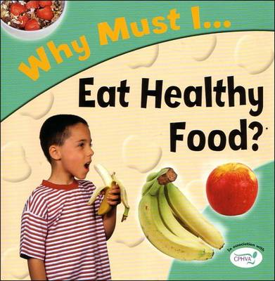 Eat Healthy Food? - Why Must I? S. (Paperback)