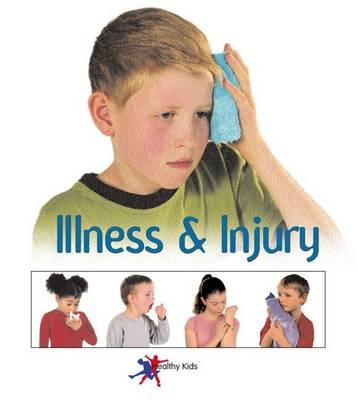 Illness and Injury - Healthy Kids S. (Paperback)