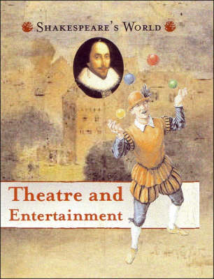 Theatre and Entertainment - Shakespeare's World S. (Paperback)