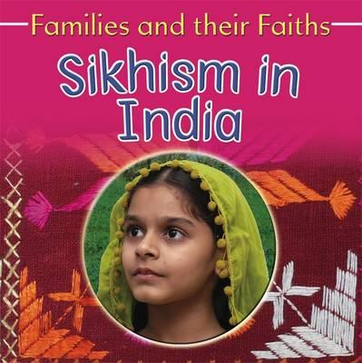 Sikhism in India - Families & Their Faiths (Hardback)