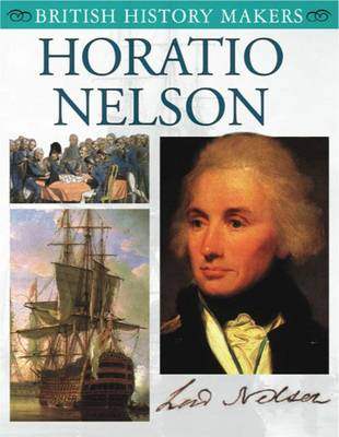 Horatio Nelson: British History Makers - British History Makers (Paperback)