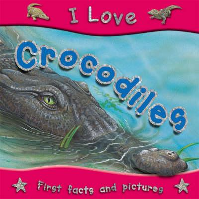 I Love Crocodiles - I Love S. (Paperback)