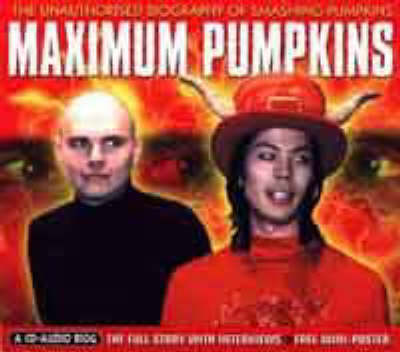 "Maximum ""Smashing Pumpkins"": The unauthorised Biography of ""Smashing Pumpkins"" - Maximum Series (CD-Audio)"