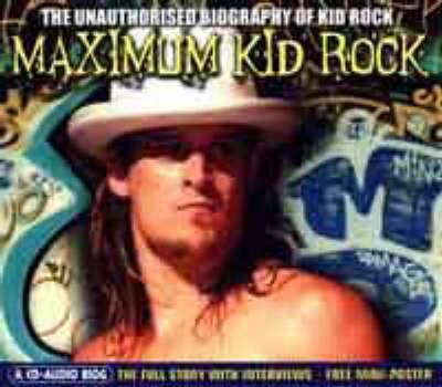 Maximum Kid Rock: The Unauthorised Biography of Kid Rock - Maximum Series (CD-Audio)