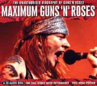 Maximum Guns 'n' Roses: The Unauthorised Biography of Guns 'n' Roses (CD-Audio)