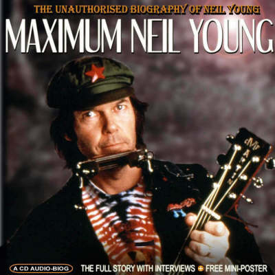 Maximum Neil Young: The Unauthorised Biography of Neil Young (CD-Audio)