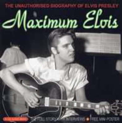Maximum Elvis: The Unauthorised Biography of Elvis (CD-Audio)