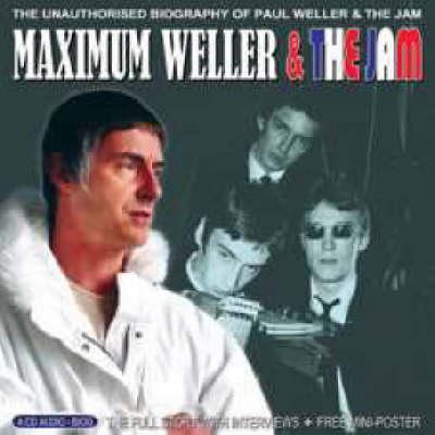 Maximum Weller & The Jam: The Unauthorised Biography of Paul Weller & The Jam (CD-Audio)
