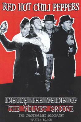 Red Hot Chili Peppers: Inside The Veins Of The Velvet Glove: The Unauthorised Biography (Paperback)