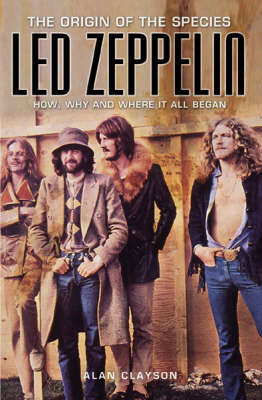 Led Zeppelin: The Origin Of The Species: How, Why and Where It All Began (Paperback)