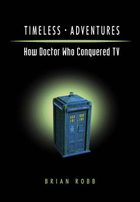 Timeless Adventures: How Doctor Who Conquered TV (Paperback)