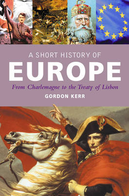 A Short History Of Europe: From Charlemagne to the Treaty of Lisbon (Hardback)