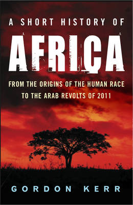 A Short History Of Africa: From the Origins of the Human Race to the Arab Revolts of 2011 (Paperback)